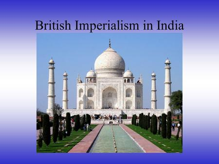 British Imperialism in India. The Mughal Empire divided -Decline of the Mughals began with religious conflict between Muslims and Hindus and resulted.