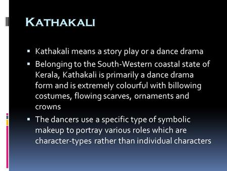 Kathakali  Kathakali means a story play or a dance drama  Belonging to the South-Western coastal state of Kerala, Kathakali is primarily a dance drama.