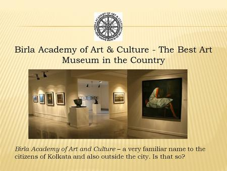 Birla Academy of Art and Culture – a very familiar name to the citizens of Kolkata and also outside the city. Is that so? Birla Academy of Art & Culture.