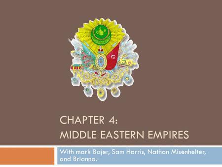 CHAPTER 4: MIDDLE EASTERN EMPIRES With mark Bajer, Sam Harris, Nathan Misenhelter, and Brianna.
