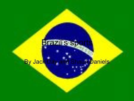 Brazil's sports By Jack Day and Shaun Daniels. Football Brazil are the most successful national team The brang up one off the most famous players of.