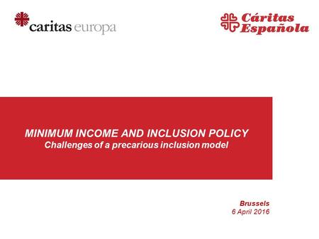 MINIMUM INCOME AND INCLUSION POLICY Challenges of a precarious inclusion model Brussels 6 April 2016.