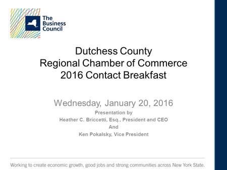Dutchess County Regional Chamber of Commerce 2016 Contact Breakfast Wednesday, January 20, 2016 Presentation by Heather C. Briccetti, Esq., President and.