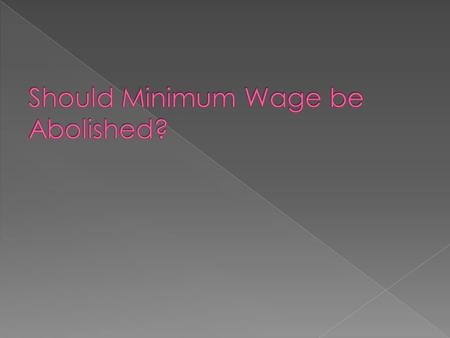 Supply and demand  Setting a mandated wage limit disrupts market supply and demand  As minimum wage goes up, the number of people employed goes down.