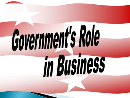 1. The government fulfills many roles and performs many activities in business. 2.