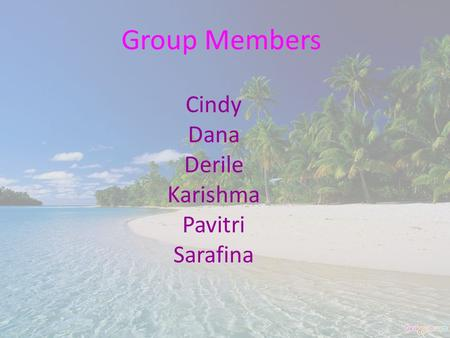Cindy Dana Derile Karishma Pavitri Sarafina Group Members.