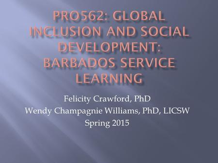 Felicity Crawford, PhD Wendy Champagnie Williams, PhD, LICSW Spring 2015.