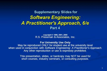 1 Supplementary Slides for Software Engineering: A Practitioner's Approach, 6/e Part 4 Supplementary Slides for Software Engineering: A Practitioner's.