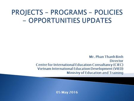 Mr. Phan Thanh Binh Director Centre for International Education Consultancy (CIEC) Vietnam International Education Development (VIED) Ministry of Education.