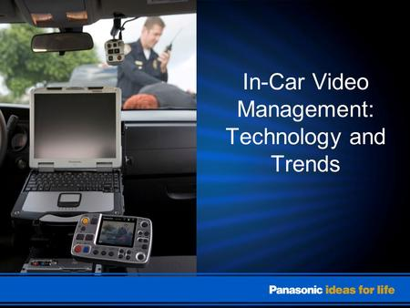 In-Car Video Management: Technology and Trends. Agenda Things to Consider –Analog vs. Digital What Makes a good Video Solution It's All about Protection.