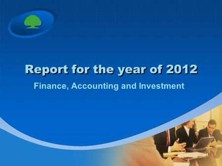 Report for the year of 2012 Finance, Accounting and Investment 1.
