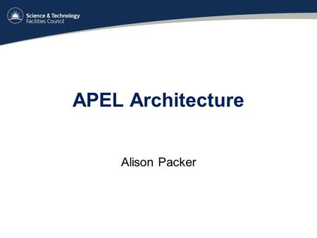 APEL Architecture Alison Packer. Overview Grid jobs accounting tool APEL Client software - installed in sites (CEs, gLite- APEL node) APEL Server accepts.