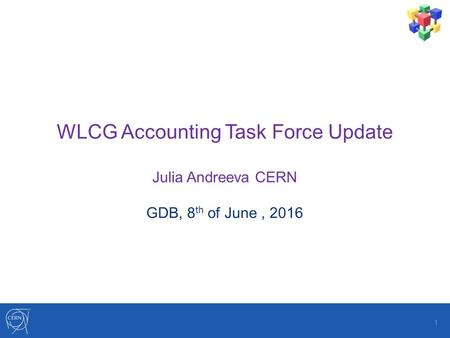 WLCG Accounting Task Force Update Julia Andreeva CERN GDB, 8 th of June, 2016 1.