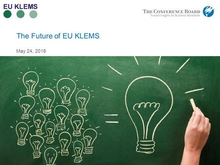 Www.conferenceboard.org © 2016 The Conference Board, Inc. | 1 The Future of EU KLEMS May 24, 2016.