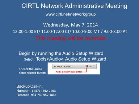 CIRTL Network Administrative Meeting www.cirtl.net/networkgroup Wednesday, May 7, 2014 12:00-1:00 ET/ 11:00-12:00 CT/ 10:00-9:00 MT / 9:00-8:00 PT This.