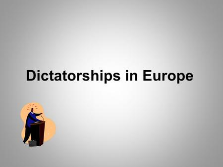 Dictatorships in Europe. What is a dictator? A ruler with total power over a country What is fascism? A system in which a dictator controls everything.
