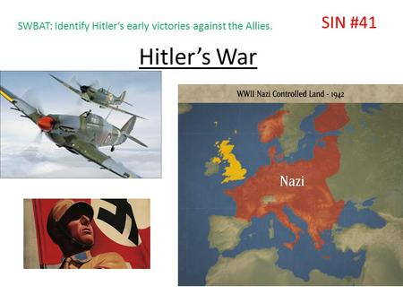 Hitler's War SIN #41 SWBAT: Identify Hitler's early victories against the Allies.