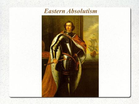 Eastern Absolutism. Absolutism in Eastern Europe In eastern Europe during the seventeenth century the rights of the peasants were taken away In the west.