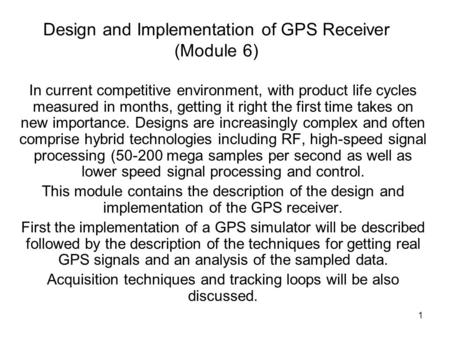 1 Design and Implementation of GPS Receiver (Module 6) In current competitive environment, with product life cycles measured in months, getting it right.