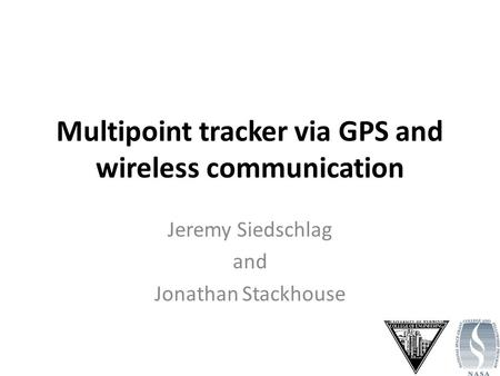 Multipoint tracker via GPS and wireless communication Jeremy Siedschlag and Jonathan Stackhouse.