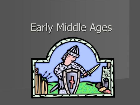 "Early Middle Ages. Europe after the fall of Rome The gradual decline of the Roman Empire ushered in an era of European history called ""The Middle Ages"""