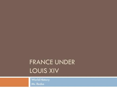 FRANCE UNDER LOUIS XIV World History Mr. Redus. Religious Wars  Lasted from 1560s to 1590s  Religious wars between Huguenots (French Protestants) and.