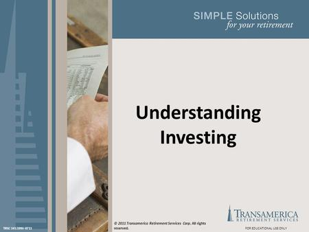 Understanding Investing FOR EDUCATIONAL USE ONLYTRSC 3413INV-0711 © 2011 Transamerica Retirement Services Corp. All rights reserved.