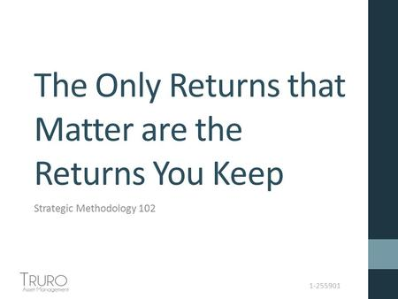 1-255901 The Only Returns that Matter are the Returns You Keep Strategic Methodology 102.