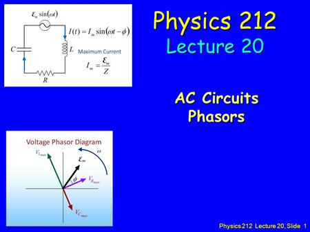 Physics 212 Lecture 20, Slide 1 Physics 212 Lecture 20 AC Circuits Phasors.