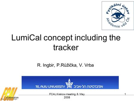 FCAL Krakow meeting, 6. May 2008 1 LumiCal concept including the tracker R. Ingbir, P.Růžička, V. Vrba.
