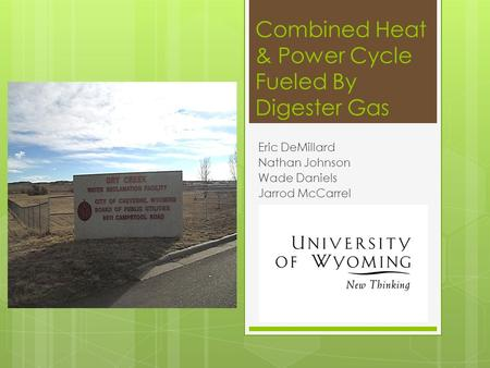 Combined Heat & Power Cycle Fueled By Digester Gas Eric DeMillard Nathan Johnson Wade Daniels Jarrod McCarrel.
