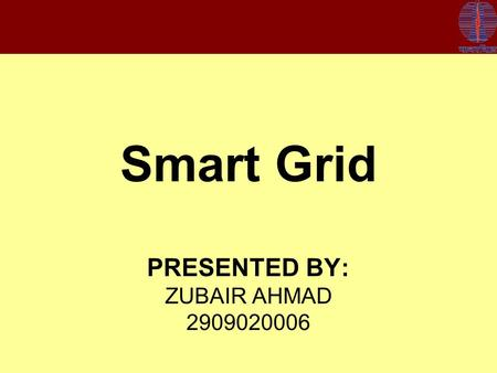 Smart Grid PRESENTED BY: ZUBAIR AHMAD 2909020006.