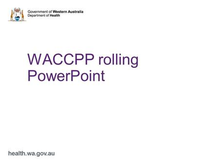 WACCPP rolling PowerPoint. INSTRUCTIONS  This PowerPoint presentation has been designed for use as a rolling backdrop at presentations or events  Before.