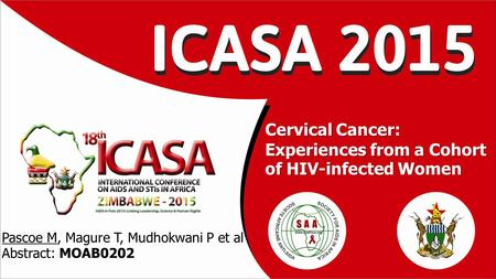 Cervical Cancer: Experiences from a Cohort of HIV-infected Women Pascoe M, Magure T, Mudhokwani P et al Abstract: MOAB0202.