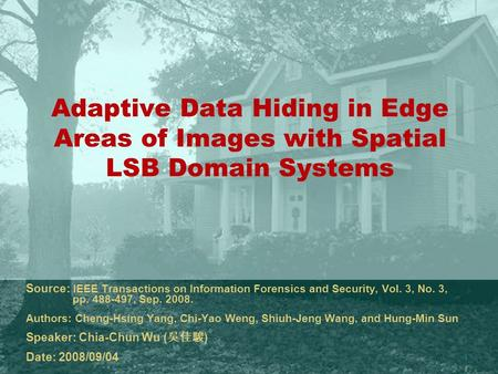1 Adaptive Data Hiding in Edge Areas of Images with Spatial LSB Domain Systems Source: IEEE Transactions on Information Forensics and Security, Vol. 3,