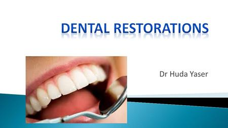 Dental Restorations Dr Huda Yaser.