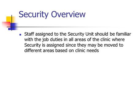 Security Overview Staff assigned to the Security Unit should be familiar with the job duties in all areas of the clinic where Security is assigned since.