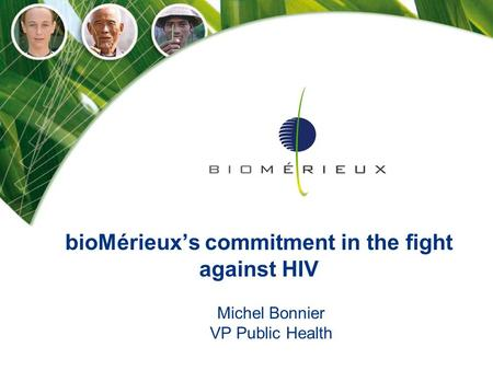 BioMérieux's commitment in the fight against HIV Michel Bonnier VP Public Health.