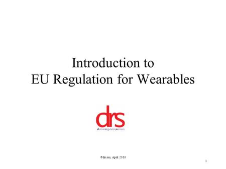 ©drs.nu, April 2016 1 Introduction to EU Regulation for Wearables.