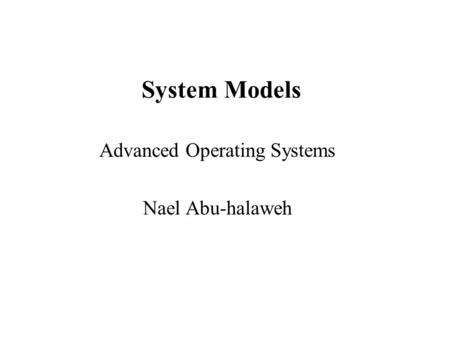 System Models Advanced Operating Systems Nael Abu-halaweh.