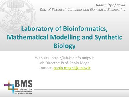 University of Pavia Dep. of Electrical, Computer and Biomedical Engineering Laboratory of Bioinformatics, Mathematical Modelling and Synthetic Biology.