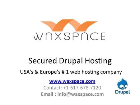 Secured Drupal Hosting USA's & Europe's # 1 web hosting company  Contact: +1-617-678-7120