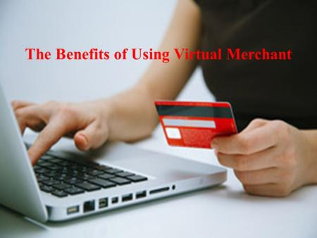 The Benefits of Using Virtual Merchant. EMV cards have been extremely popular in recent times and it's one of the greatest technological advances in recent.