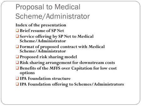 Proposal to Medical Scheme/Administrator Index of the presentation  Brief resume of SP Net  Service offering by SP Net to Medical Scheme/Administrator.