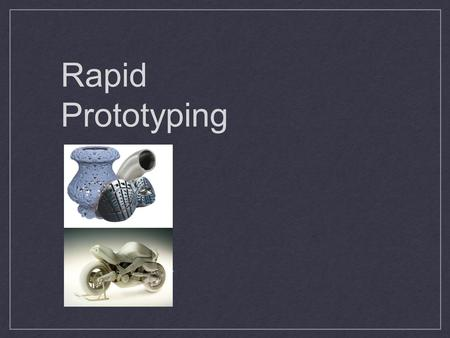 Rapid Prototyping.. Rapid Prototyping (RP) techniques are methods that allow designers to produce physical prototypes quickly. It consists of various.