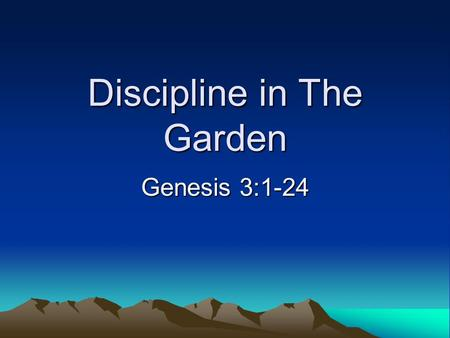 Discipline in The Garden Genesis 3:1-24. Genesis- A Book of Beginnings Creation of the universe Creation of mankind Sin Physical death Spiritual death.