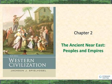 The Ancient Near East: Peoples and Empires Chapter 2.