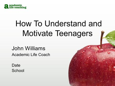 How To Understand and Motivate Teenagers John Williams Academic Life Coach Date School.
