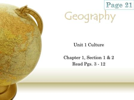 Geography Unit 1 Culture Chapter 1, Section 1 & 2 Read Pgs. 3 - 12.