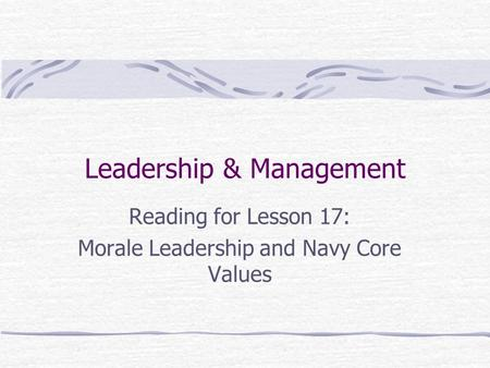 Leadership & Management Reading for Lesson 17: Morale Leadership and Navy Core Values.